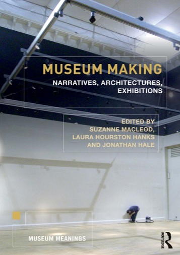Museum Making Narratives, Architectures, Exhibitions