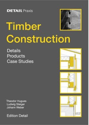 Timber Construction: Details, Products, Case Studies
