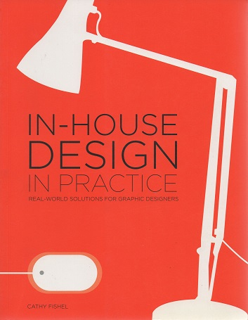 In House Design in Practice : Real World Solutions for Graphic Designers
