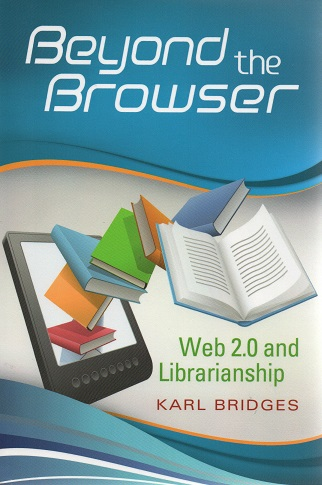Beyond the Browser : Web 2.0 and Librarianship